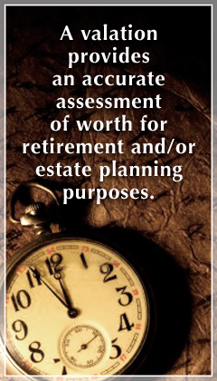 Valuations assess worth for retirement and/or estate planning.
